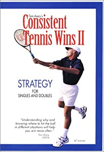 Consistent Tennis Wins II: Strategy For Singles And Doubles