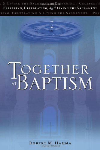 Together at Baptism: Preparing, Celebrating, and Living the Sacrament