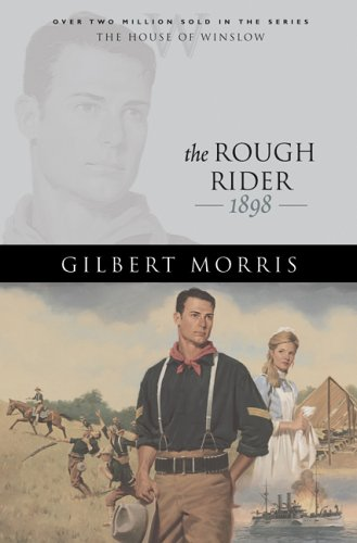 The Rough Rider: 1898 (The House of Winslow #18), Gilbert Morris