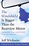 img - for The Windshield Is Bigger Than the Rearview Mirror: Changing Your Focus from Past to Promise book / textbook / text book