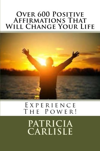Over 600 Positive Affirmations That Will Change Your Life: Experience The Power! (Positive affirmations, affirmations for kids, daily affirmations, ... for teens, affirmations for mental health) (Positive Affirmations For Women compare prices)