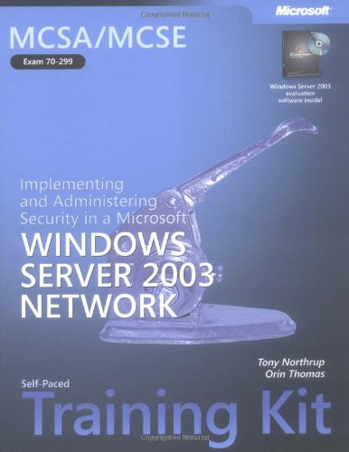 Mcsa/Mcse Self-Paced Training Kit (Exam 70-299): Implementing And Administering Security In A Microsoft® Windows Server™ 2003 Network: Implementing ... Server(Tm) 2003 Network (Pro-Certification)