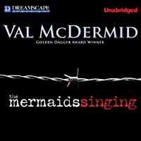 The Mermaids Singing (       UNABRIDGED) by Val McDermid Narrated by Graham Roberts