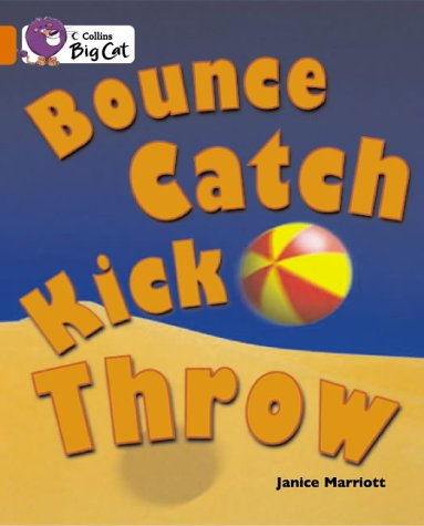 Collins Big Cat - Bounce, Kick, Catch, Throw: Band 06/Orange