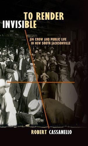 To Render Invisible: Jim Crow And Public Life In New South Jacksonville front-975356