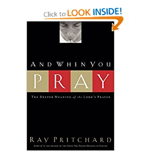 And When You Pray: The Deeper Meaning of the Lord's Prayer Ray Pritchard