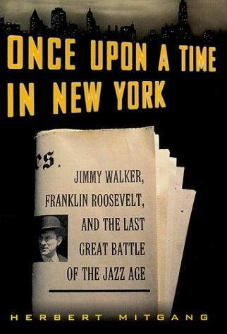 Once Upon a Time in New York : Jimmy Walker, Franklin Roosevelt, and the Last Great Battle of the Jazz Age, Herbert Mitgang