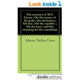 The treatises of M.T. Cicero : On the nature of the gods ; On divination ; On fate ; On the republic ; On the laws ; and On standing for the consulship