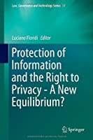 Protection of Information and the Right to Privacy – A New Equilibrium? Front Cover