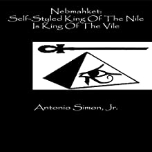 Nebmahket: Self-Styled King of the Nile Is King of the Vile (       UNABRIDGED) by Antonio Simon Jr. Narrated by John Feather