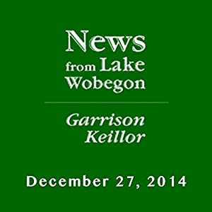 The News from Lake Wobegon from A Prairie Home Companion, December 27, 2014 Radio/TV Program