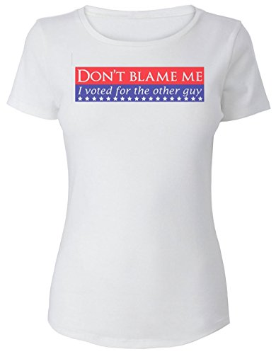 dont-blame-me-i-voted-for-the-other-guy-design-womens-t-shirt-small