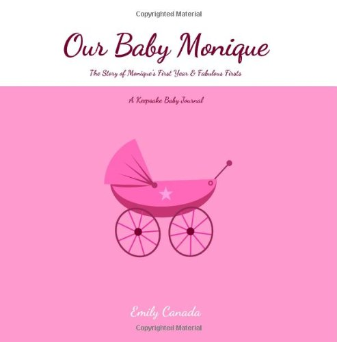 Our Baby Monique, The Story of Monique's First Year and Fabulous Firsts, A Keepsake Baby Journal