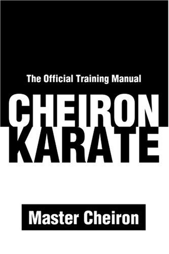 Cheiron Karate: The Official Training Manual