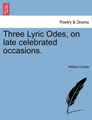 Three Lyric Odes, on late celebrated occasions.