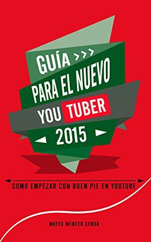 Guía para el nuevo Youtuber 2015: Como empezar con buen pie en Youtube