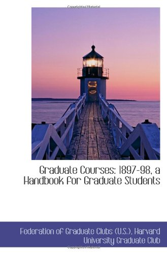 Graduate Courses: 1897-98, a Handbook for Graduate Students
