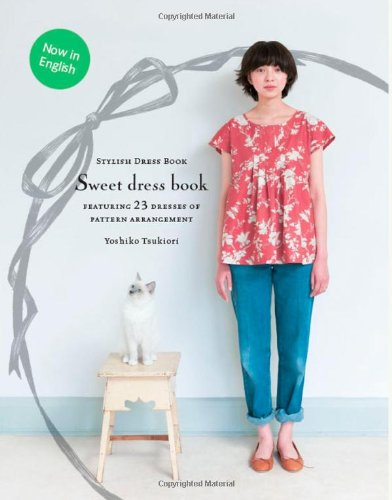 Sweet Dress Book: 23 Stylish Outfits from Six Simple Patterns