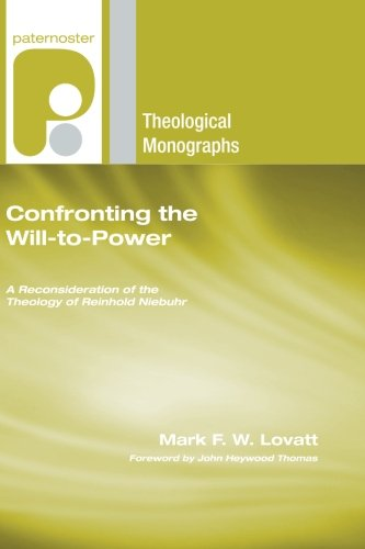 Confronting the Will-to-Power: A Reconsideration of the Theology of Reinhold Niebuhr (Paternoster Theological Monographs