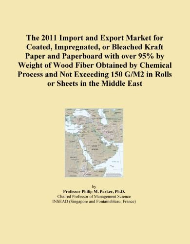 The 2011 Import and Export Market for Coated, Impregnated, or Bleached Kraft Paper and Paperboard with over 95% by Weight of Wood Fiber Obtained by ... G/M2 in Rolls or Sheets in the Middle East