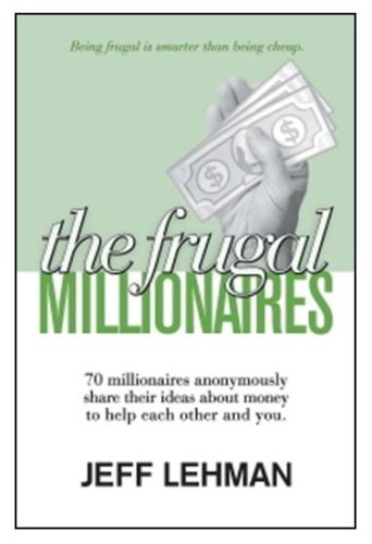 The Frugal Millionaires - 70 millionaires anonymously share their ideas about money to help each other and you. (Retail: $21.95)