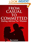 From Casual To Committed: Dating Advice For Women
