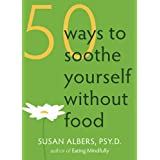 50 Ways to Soothe Yourself Without Food: Outsmarting the Fifty Most Common Diet-Derailing Excuses