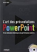 L'art des présentations Powerpoint : De la réalisation technique à la performance oratoire. Avec cd-rom.