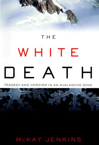 The White Death: Tragedy and Heroism in an Avalanche Zone, Mckay Jenkins