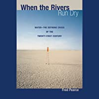 When the Rivers Run Dry: Water - The Defining Crisis of the Twenty-first Century (       UNABRIDGED) by Fred Pearce Narrated by Tony Craine
