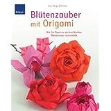 """Bl�tenzauber mit Origami: Wie Sie Papier in ein leuchtendes Blumenmeer verwandelnvon """"Jens-Helge Dahmen"""""""