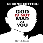 God Is Not Mad at You: 2nd Edition   David Jones