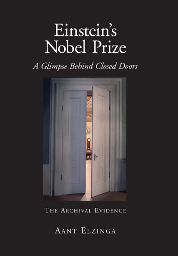 Einstein's Nobel Prize, A Glimpse Behind Closed Doors: The Archival Evidence (Archive of the Nobel Museum)