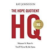 The Hope Quotient: Measure It. Raise It. You'll Never Be the Same. | [Ray Johnston]
