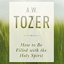 How to Be Filled with the Holy Spirit Audiobook by A. W. Tozer Narrated by Tom Hatting