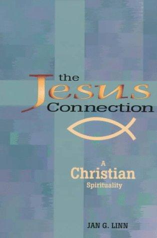 Jesus Connection : A Christian Spirituality, JAN G. LINN
