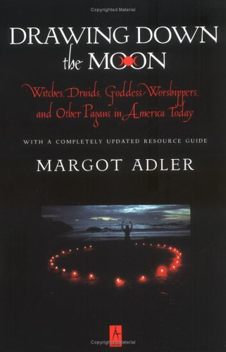 Drawing Down the Moon: Witches, Druids, Goddess-Worshippers, and Other Pagans in America Today, Margot Adler