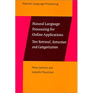Natural Language Processing for Online Applications: Text Retrieval, Extraction and Categorization Peter Jackson and Isabelle Moulinier