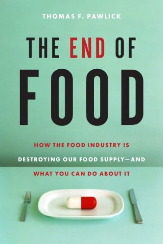 The End of Food: How the Food Industry Is Destroying Our Food Supply-And What Youcan Do about It