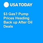 $3 Gas? Pump Prices Heading Back up After Oil Deals | Nathan Bomey