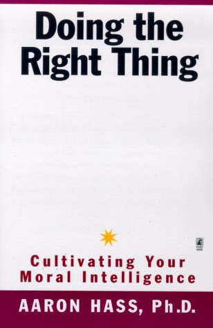 Doing the Right Thing: Cultivating Your Moral Intelligence, Aaron Hass