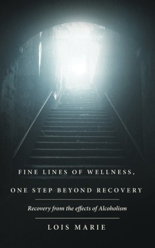Fine Lines of Wellness, One Step Beyond Recovery: Recovery from the effects of Alcoholism