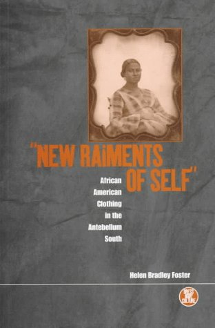 'New Raiments of Self': African American Clothing in the Antebellum South (Dress, Body, Culture)
