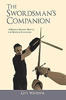 The Swordsman's Companion: A Modern Training Manual for Medieval Longsword
