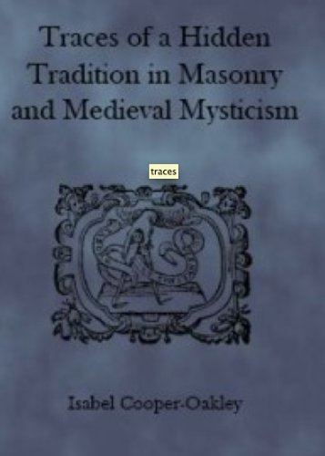 Isabel Cooper-Oakley - Traces of a Hidden Tradition in Masonry and Medieval Mysticism