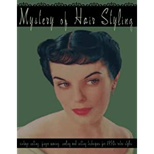 Mystery of Hair Styling -- Vintage Cutting, Finger Waving, Curling and Setting Techniques for 1950s