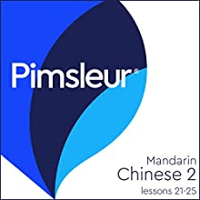 Chinese (Mandarin) Level 2 Lessons 21-25: Learn to Speak and Understand Mandarin Chinese with Pimsleur Language Programs Speech by  Pimsleur Narrated by  Pimsleur