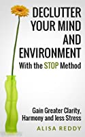 Declutter your Mind and Environment with the STOP Method: Gain Greater Clarity, Harmony and less Stress. (English Edition)
