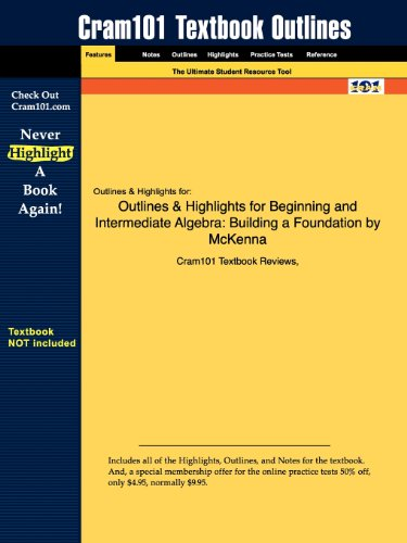 Outlines & Highlights for Beginning and Intermediate Algebra: Building a Foundation by McKenna