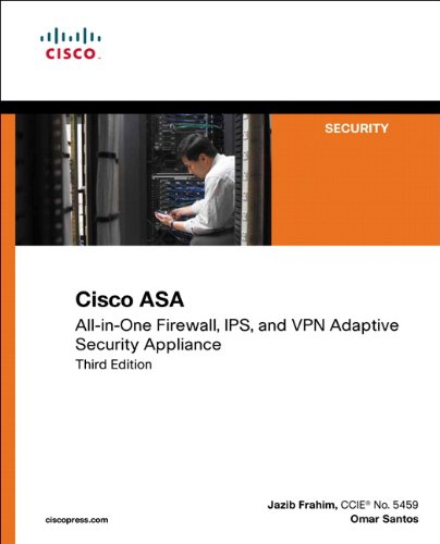 Cisco ASA: All-in-One Firewall, IPS, and VPN Adaptive Security Appliance (3rd Edition)